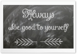 Always Be Good to Yourself