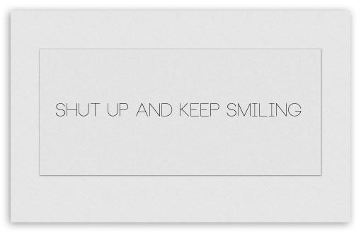 Download Shut Up and Keep Smiling white UltraHD Wallpaper