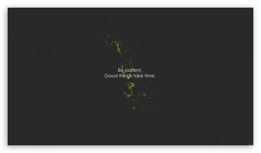 Download Be Patient UltraHD Wallpaper