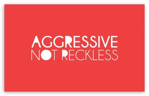 Download Aggressive Not Reckless UltraHD Wallpaper