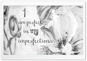 I am Perfect in my Imperfections