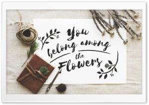 You Belong Among the Flowers