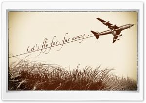 Let's fly far far away