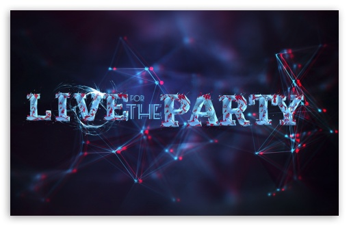 Download Live For The Party UltraHD Wallpaper