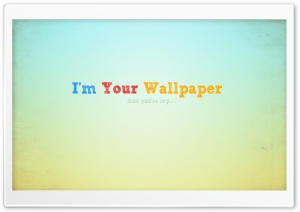 I'm Your Wallpaper