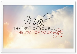 Make the Rest of Your Life,...