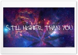 STILL HIGHER THAN YOU