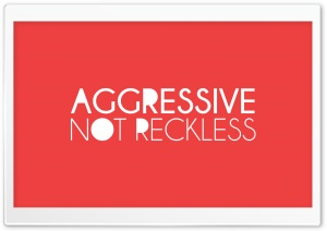 Aggressive Not Reckless