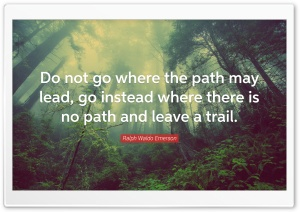Do not go where the path may...