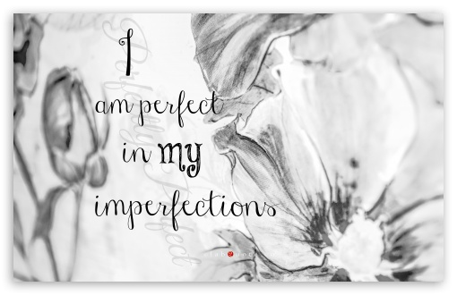 Download I am Perfect in my Imperfections UltraHD Wallpaper