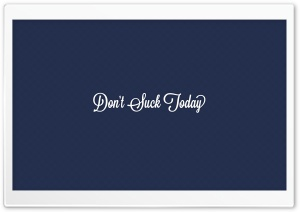 Dont Suck Today