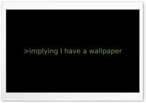 Implying I Have A Wallpaper