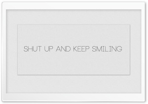 Shut Up and Keep Smiling white